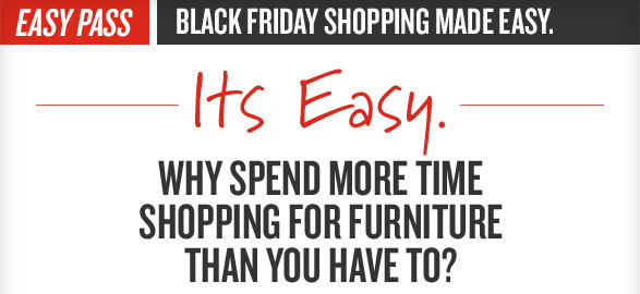 Easy Pass Makes Black Friday Shopping Easy. Why Spend More Time Shopping for Furniture Than You Have To?