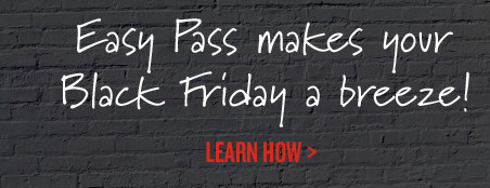 Easy Pass Makes Your Black Friday Shopping a Breeze. Learn More About Easy Pass