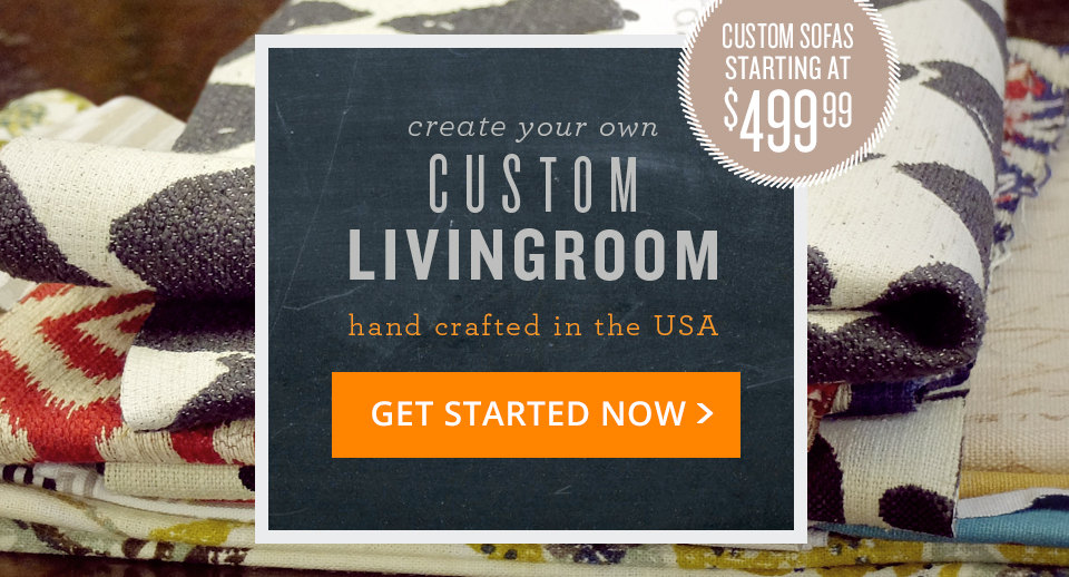 build your own custom living room hand crafted in the USA - get started now