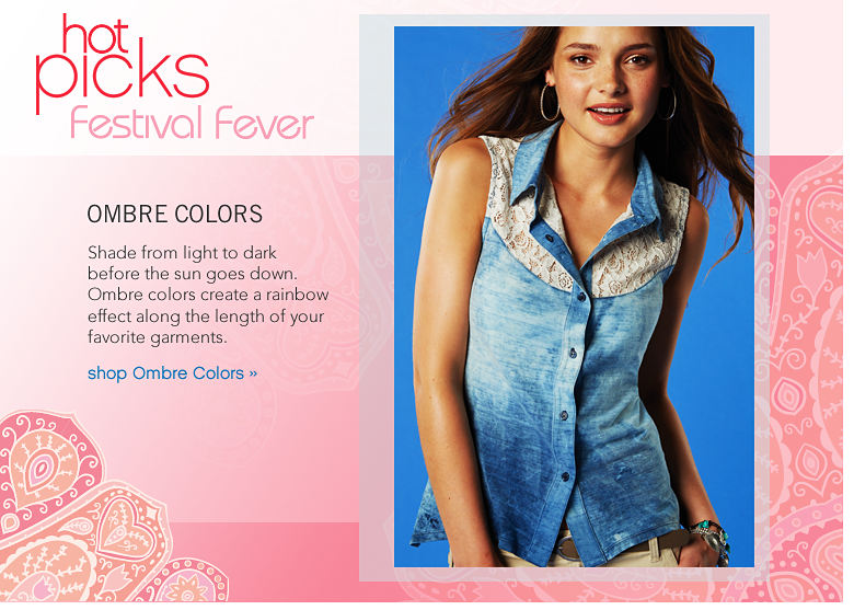 Hot Picks Festival Fever: Ombre Colors Shade from light to dark before the sun goes down. Ombre colors create a rainbow effect along the length of your favorite garments - shop Ombre Colors