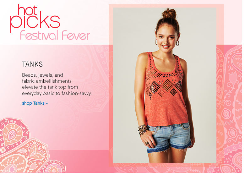 Hot Picks Festival Fever: Tanks Beads, jewels, and fabric embellishments elevate the tank top from everyday basic to fashion-savvy. - shop Tanks