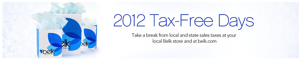 2012 Tax-Free Shopping Days Take a break from local and state sales taxes at your local Belk store and at belk.com.