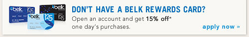 Don't Have a Belk Rewards Card? Open an account and get 15% off one day's purchases apply now