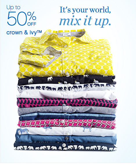 Up to 50% off crown & ivy™   It's your world, mix it up.