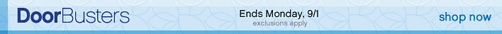 Door Busters Ends Monday, 9/1 exclusions apply shop now