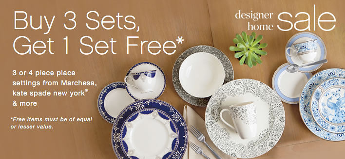 designer home sale Buy 3 Sets, Get 1 Set Free 3 or 4 piece place setting from Marchesa, kate spade new york® & more Free items must be of equal or lesser value.