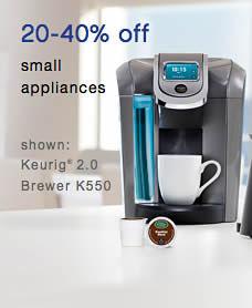 20 - 40% off small appliances shown: Keurig® 2.0 K550