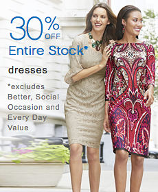 30% off Entire Stock* dresses *Excludes Better, Social Occasion & Everyday Value
