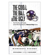 Triumph Books The Good, The Bad, & The Ugly: Heart-Pounding, Jaw-Dropping, & Gut-Wrenching Moments from Minnesota Vikings Histor