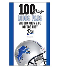 Triumph Books 100 Things Lions Fans Should Know and Do Before They Die