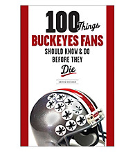 Triumph Books 100 Things Ohio State Buckeye Fans Should Know and Do Before They Die