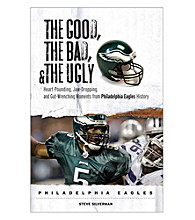 Triumph Books The Good, the Bad, and the Ugly: Heart-Pounding, Jaw-Dropping, and Gut-Wrenching Moments from Philadelphia Eagles