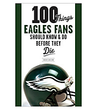 Triumph Books 100 Things Eagles Fans Should Know and Do Before They Die