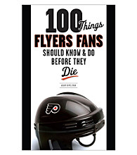 Triumph Books 100 Things Flyers Fans Should Know & Do Before They Die