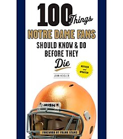 Triumph Books 100 Things Notre Dame Fans Should Know & Do Before They Die