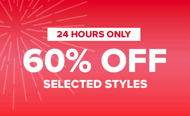 24 HOURS ONLY 60% OFF SELECTED STYLES