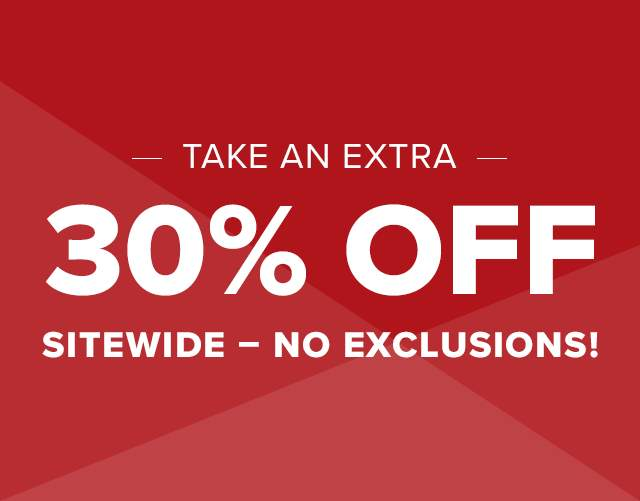 TAKE AN EXTRA 30% OFF