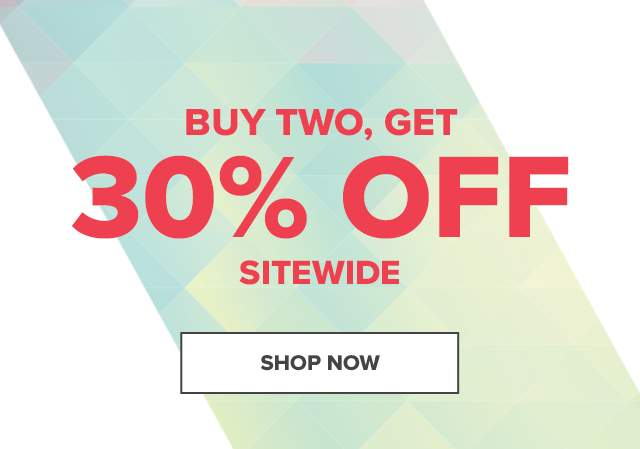 BUY TWO, GET 30% OFF