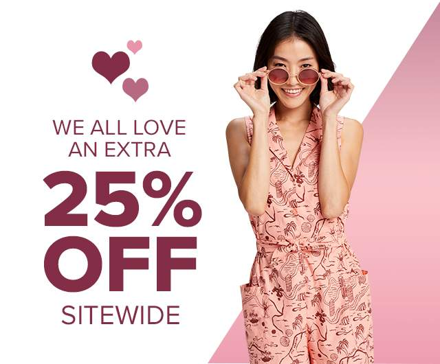 WE ALL LOVE AN 'EXTRA' 25% OFF SITEWIDE