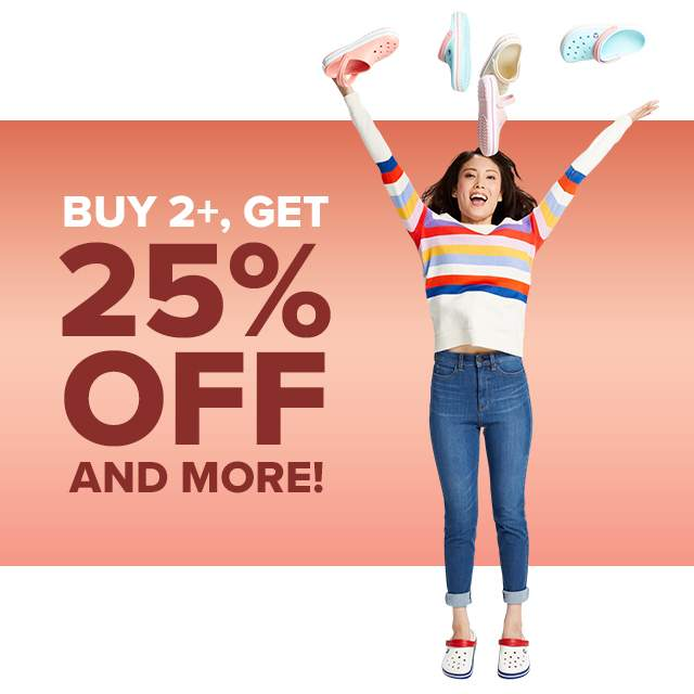 BUY 2+, GET 25% OFF AND MORE!