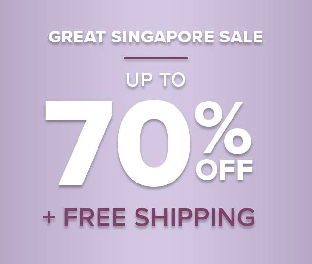 GREAT SINGAPORE SALE UP TO 70% OFF + FREE SHIPPING