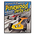 Building The Fastest Pinewood Derby® Car: Speed Secrets For Crossing The Finish Line First!