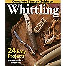 Complete Starter Guide to Whittling – 24 Easy Projects You Can Make in a Weekend!