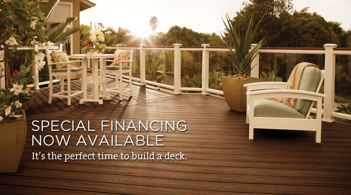 Special financing is now available. It's the perfect time to build a deck.