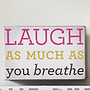 laugh as much as you breathe sign
