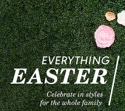 Everything Easter. Celebrate in styles for the whole family.