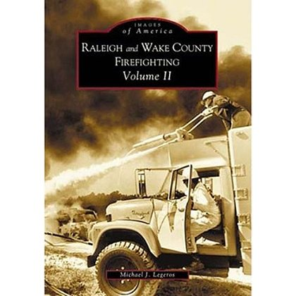 Images of America Raleigh and Wake County Firefighting Vol. II