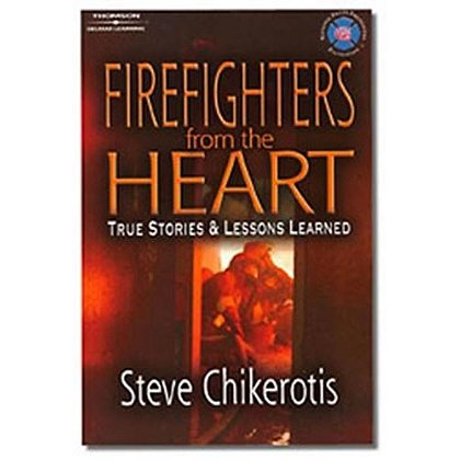 Firefighters From The Heart True Stories & Lessons Learned