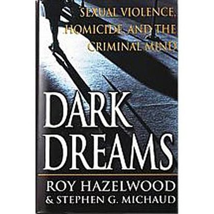 Dark Dreams: Sexual Violence, Homicide, And The Criminal Mind